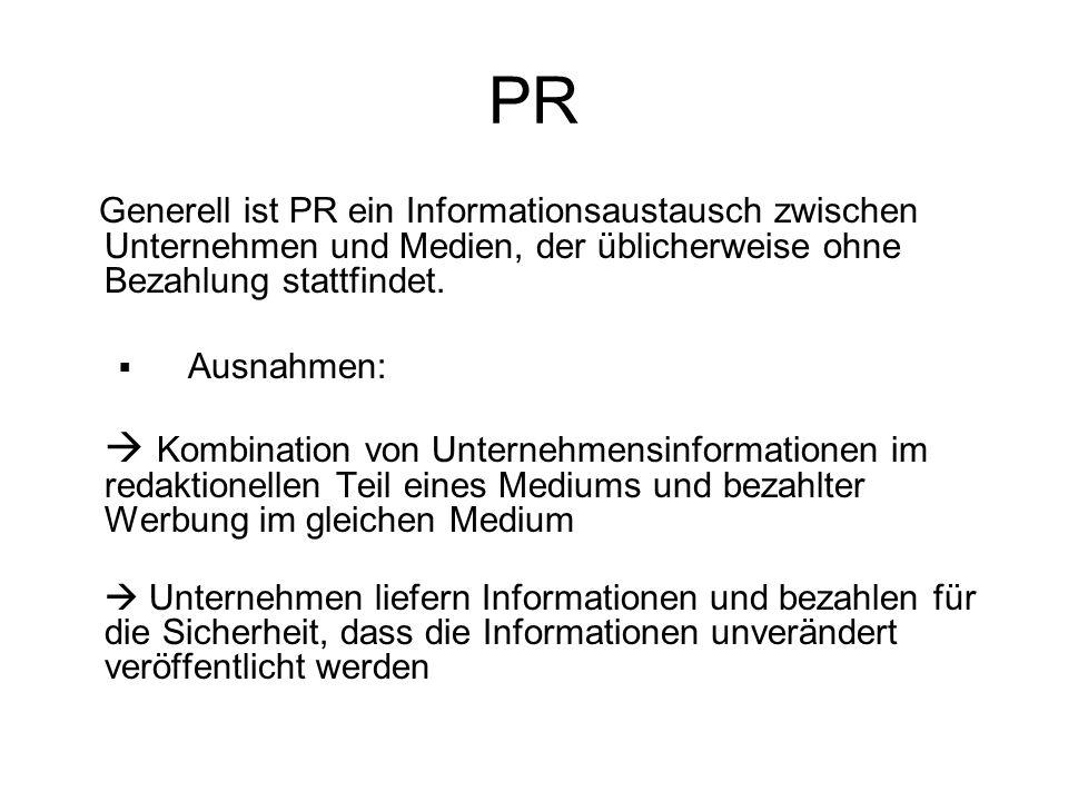 PR Generell ist PR ein Informationsaustausch zwischen Unternehmen und Medien, der üblicherweise ohne Bezahlung stattfindet. Ausnahmen: Kombination von