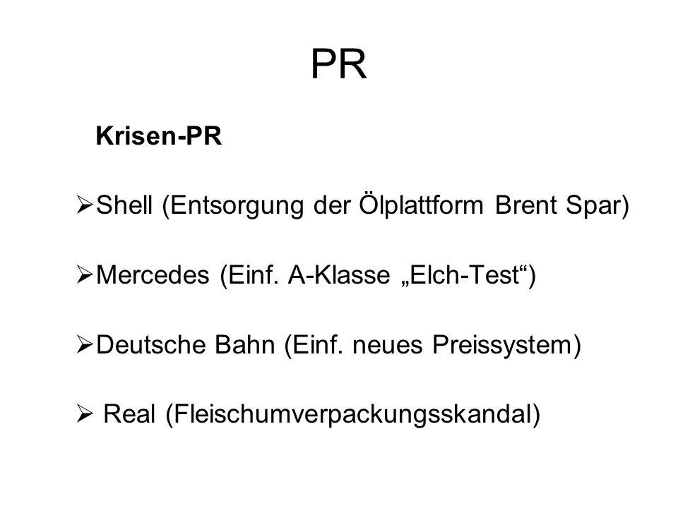 PR Krisen-PR Shell (Entsorgung der Ölplattform Brent Spar) Mercedes (Einf. A-Klasse Elch-Test) Deutsche Bahn (Einf. neues Preissystem) Real (Fleischum