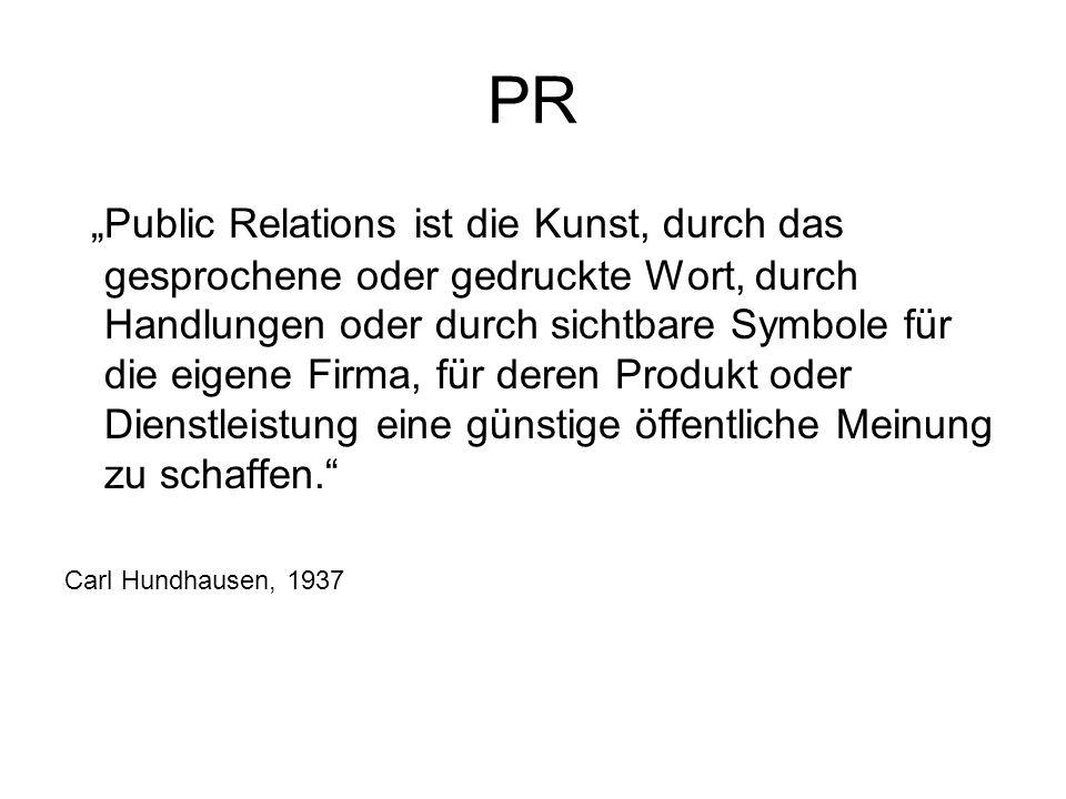 PR Public Relations ist die Kunst, durch das gesprochene oder gedruckte Wort, durch Handlungen oder durch sichtbare Symbole für die eigene Firma, für
