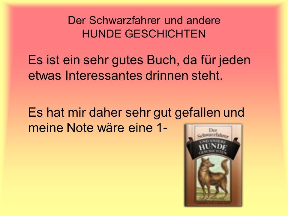 Der Schwarzfahrer und andere HUNDE GESCHICHTEN Es ist ein sehr gutes Buch, da für jeden etwas Interessantes drinnen steht. Es hat mir daher sehr gut g