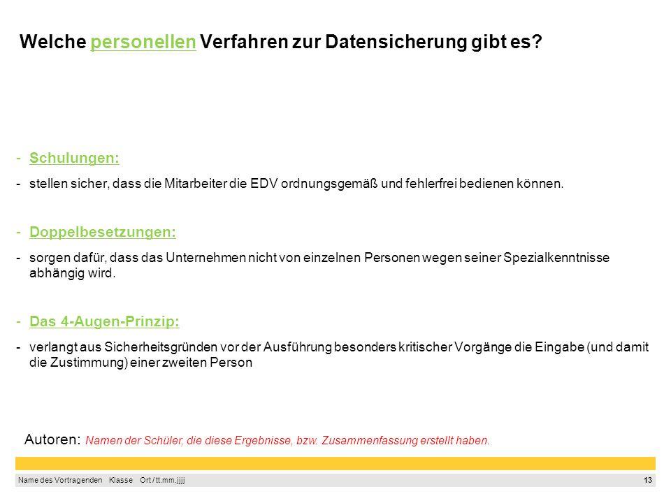 12 Name des Vortragenden Klasse Ort / tt.mm.jjjj Welche technischen Verfahren zur Datensicherung gibt es.