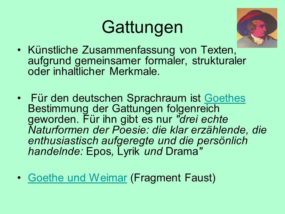 Gattungen Künstliche Zusammenfassung von Texten, aufgrund gemeinsamer formaler, strukturaler oder inhaltlicher Merkmale. Für den deutschen Sprachraum