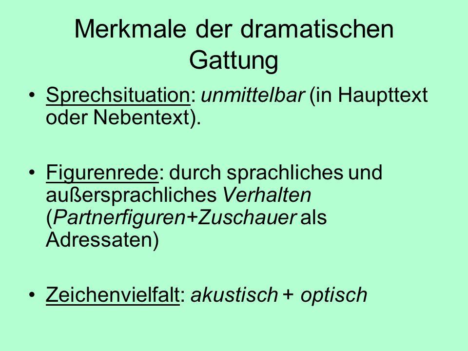 Merkmale der dramatischen Gattung Sprechsituation: unmittelbar (in Haupttext oder Nebentext). Figurenrede: durch sprachliches und außersprachliches Ve