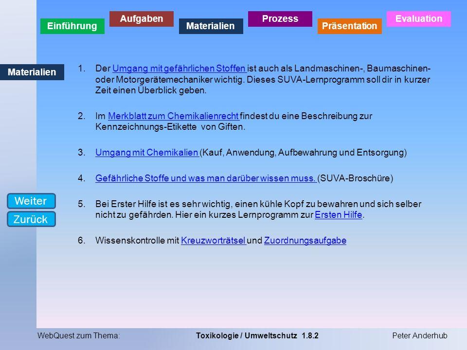 Einführung Aufgaben Materialien Prozess Präsentation Evaluation WebQuest zum Thema:Toxikologie / Umweltschutz 1.8.2Peter Anderhub Materialien 1.Der Um
