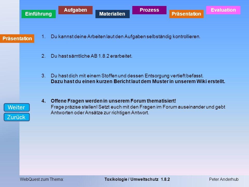 Einführung Aufgaben Materialien Prozess Präsentation Evaluation WebQuest zum Thema:Toxikologie / Umweltschutz 1.8.2Peter Anderhub Präsentation 1.Du ka