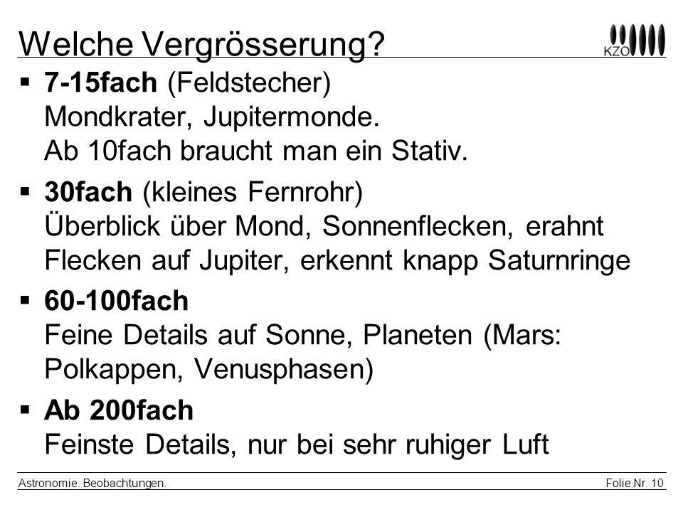 Folie Nr. 10 Astronomie. Beobachtungen. Welche Vergrösserung? 7-15fach (Feldstecher) Mondkrater, Jupitermonde. Ab 10fach braucht man ein Stativ. 30fac