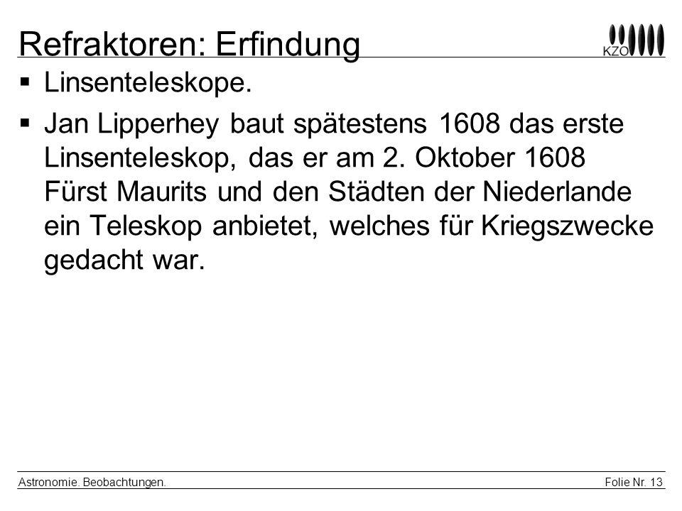 Folie Nr. 13 Astronomie. Beobachtungen. Refraktoren: Erfindung Linsenteleskope. Jan Lipperhey baut spätestens 1608 das erste Linsenteleskop, das er am