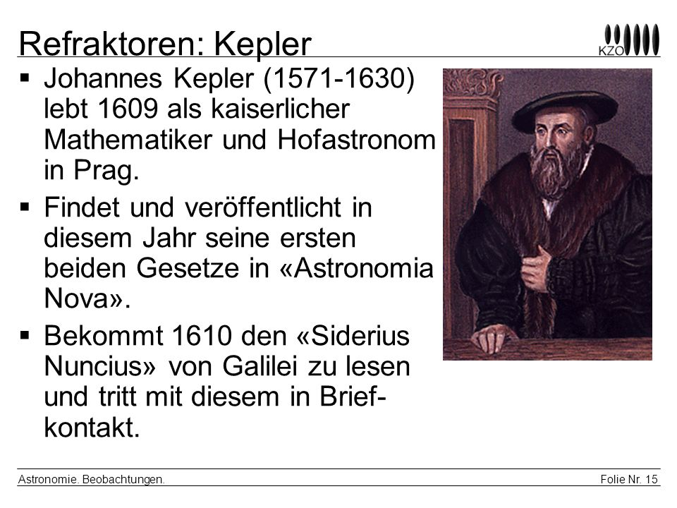 Folie Nr. 15 Astronomie. Beobachtungen. Refraktoren: Kepler Johannes Kepler (1571-1630) lebt 1609 als kaiserlicher Mathematiker und Hofastronom in Pra