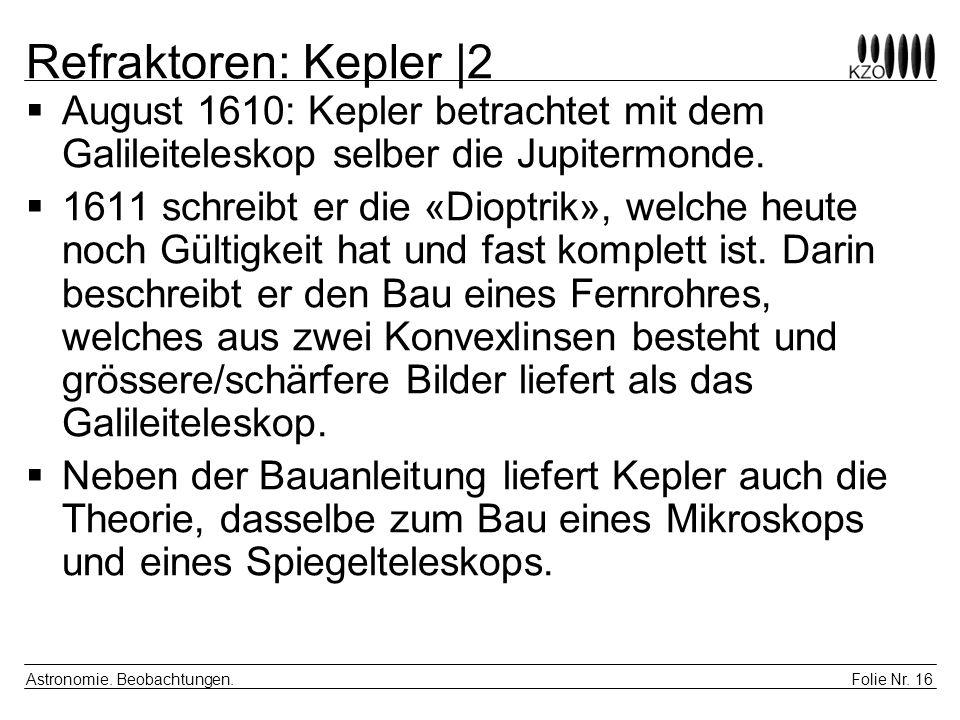 Folie Nr. 16 Astronomie. Beobachtungen. Refraktoren: Kepler |2 August 1610: Kepler betrachtet mit dem Galileiteleskop selber die Jupitermonde. 1611 sc