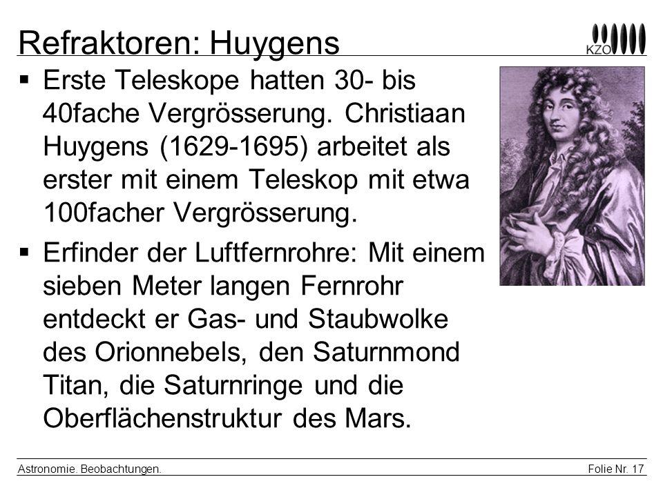 Folie Nr. 17 Astronomie. Beobachtungen. Refraktoren: Huygens Erste Teleskope hatten 30- bis 40fache Vergrösserung. Christiaan Huygens (1629-1695) arbe