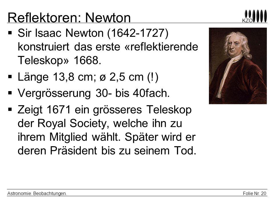 Folie Nr. 20 Astronomie. Beobachtungen. Reflektoren: Newton Sir Isaac Newton (1642-1727) konstruiert das erste «reflektierende Teleskop» 1668. Länge 1