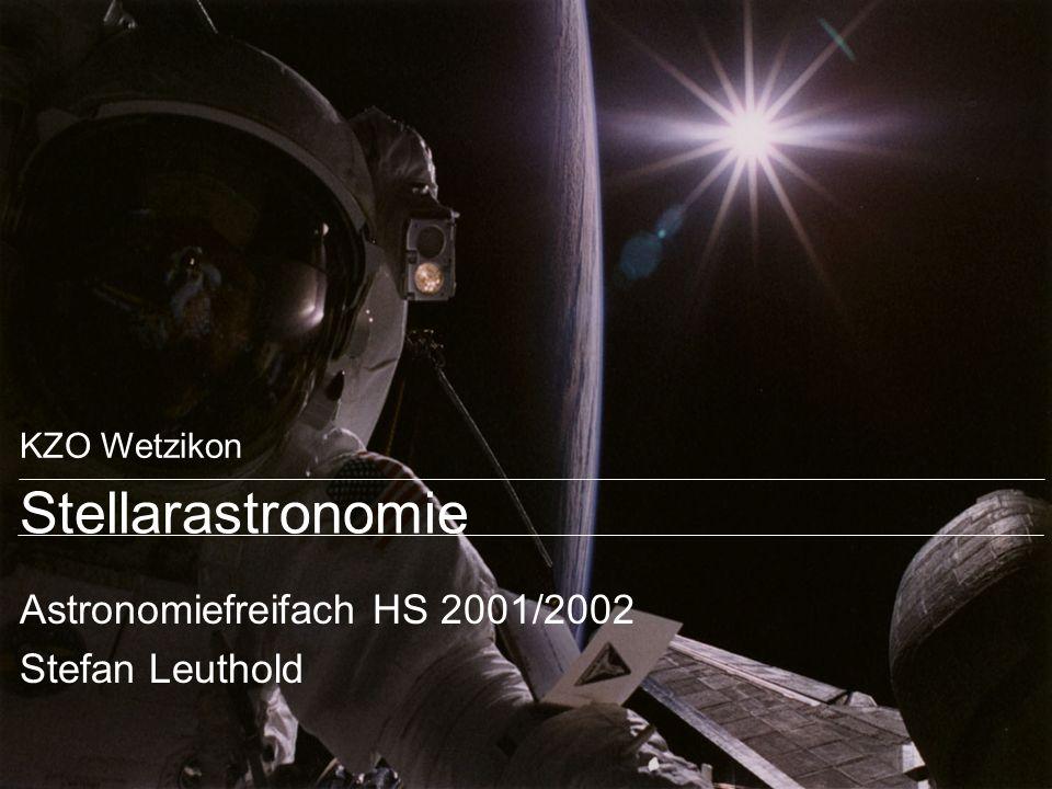 KZO Wetzikon Stellarastronomie Astronomiefreifach HS 2001/2002 Stefan Leuthold