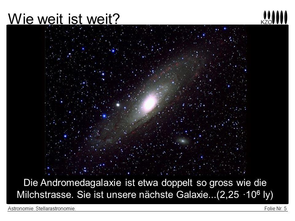 Folie Nr. 5 Astronomie. Stellarastronomie. Wie weit ist weit? Die Andromedagalaxie ist etwa doppelt so gross wie die Milchstrasse. Sie ist unsere näch