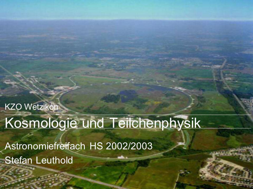KZO Wetzikon Kosmologie und Teilchenphysik Astronomiefreifach HS 2002/2003 Stefan Leuthold
