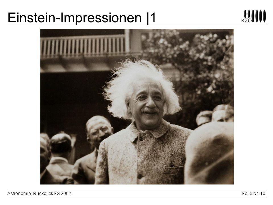 Folie Nr. 10 Astronomie. Rückblick FS 2002. Einstein-Impressionen |1