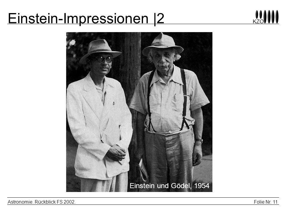 Folie Nr. 11 Astronomie. Rückblick FS 2002. Einstein-Impressionen  2 Einstein und Gödel, 1954