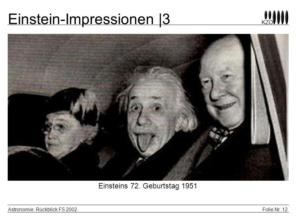 Folie Nr. 12 Astronomie. Rückblick FS 2002. Einstein-Impressionen |3 Einsteins 72. Geburtstag 1951