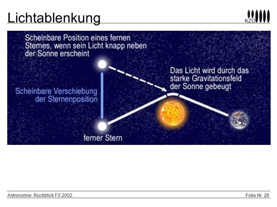 Folie Nr. 26 Astronomie. Rückblick FS 2002. Lichtablenkung