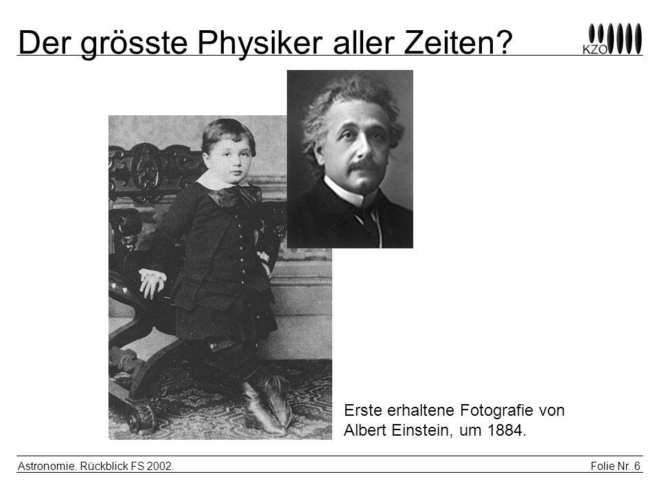 Folie Nr. 6 Astronomie. Rückblick FS 2002. Der grösste Physiker aller Zeiten? Erste erhaltene Fotografie von Albert Einstein, um 1884.