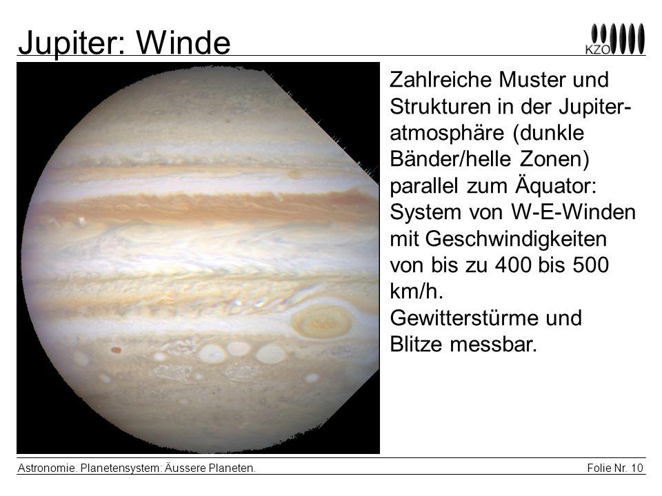 Folie Nr. 10 Astronomie. Planetensystem: Äussere Planeten. Jupiter: Winde Zahlreiche Muster und Strukturen in der Jupiter- atmosphäre (dunkle Bänder/h