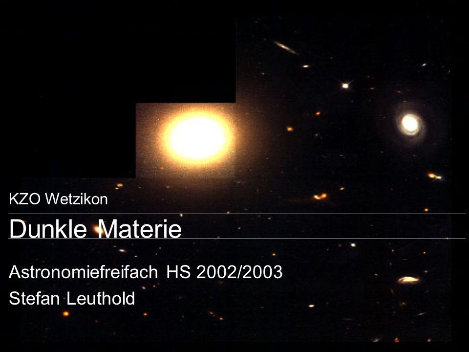 KZO Wetzikon Dunkle Materie Astronomiefreifach HS 2002/2003 Stefan Leuthold