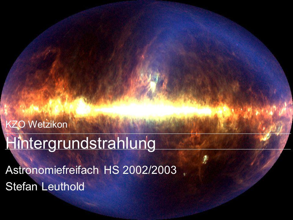 KZO Wetzikon Hintergrundstrahlung Astronomiefreifach HS 2002/2003 Stefan Leuthold