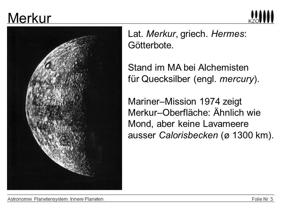 Folie Nr. 5 Astronomie. Planetensystem: Innere Planeten. Merkur Lat. Merkur, griech. Hermes: Götterbote. Stand im MA bei Alchemisten für Quecksilber (