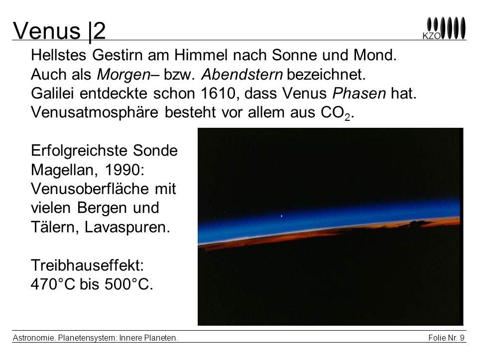 Folie Nr. 9 Astronomie. Planetensystem: Innere Planeten. Venus |2 Hellstes Gestirn am Himmel nach Sonne und Mond. Auch als Morgen– bzw. Abendstern bez