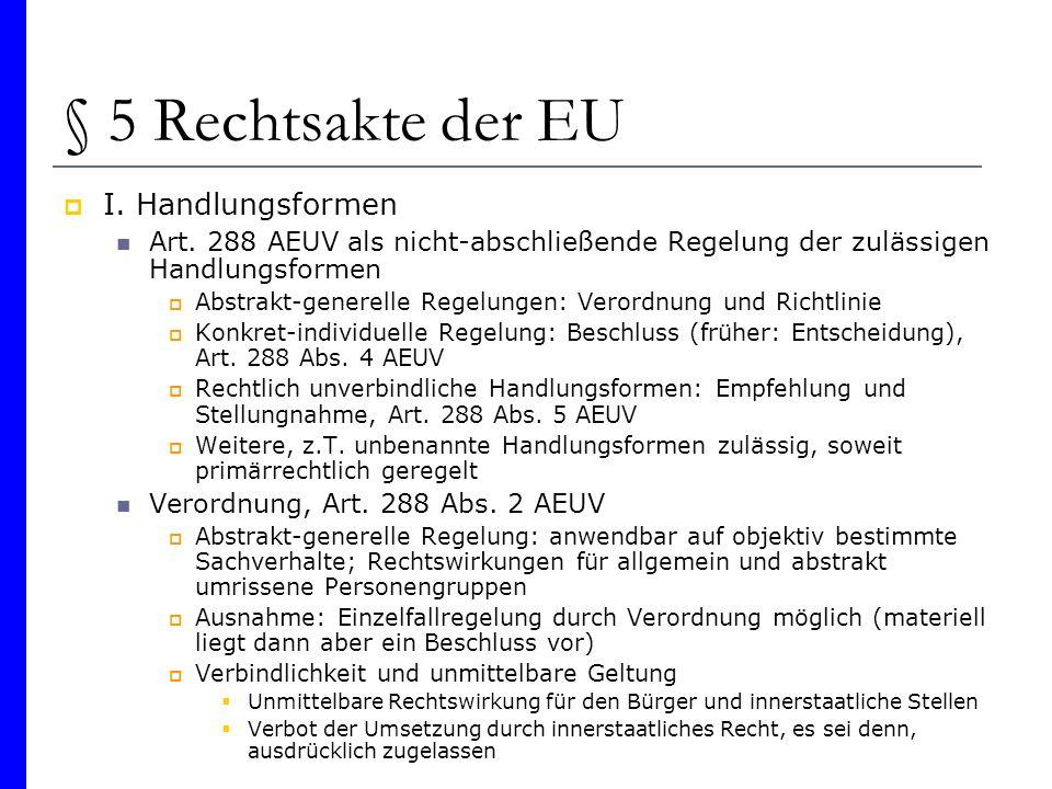 § 5 Rechtsakte der EU I. Handlungsformen Art. 288 AEUV als nicht-abschließende Regelung der zulässigen Handlungsformen Abstrakt-generelle Regelungen: