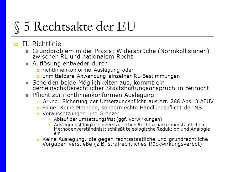 § 5 Rechtsakte der EU II. Richtlinie Grundproblem in der Praxis: Widersprüche (Normkollisionen) zwischen RL und nationalem Recht Auflösung entweder du