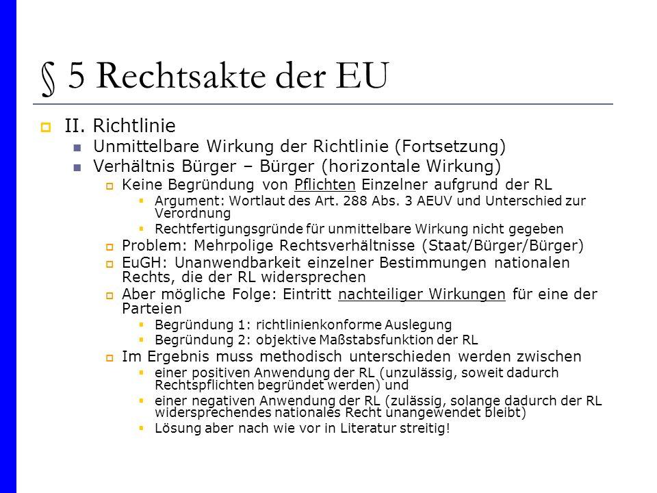 § 5 Rechtsakte der EU II. Richtlinie Unmittelbare Wirkung der Richtlinie (Fortsetzung) Verhältnis Bürger – Bürger (horizontale Wirkung) Keine Begründu