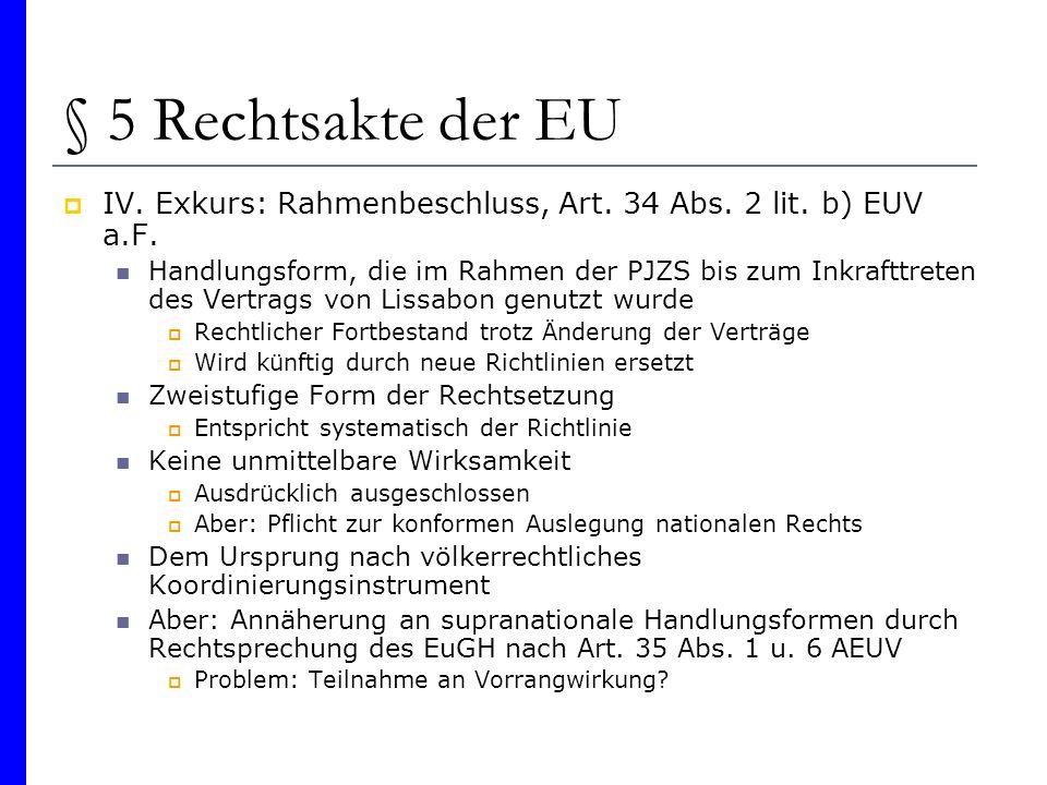 § 5 Rechtsakte der EU IV. Exkurs: Rahmenbeschluss, Art. 34 Abs. 2 lit. b) EUV a.F. Handlungsform, die im Rahmen der PJZS bis zum Inkrafttreten des Ver