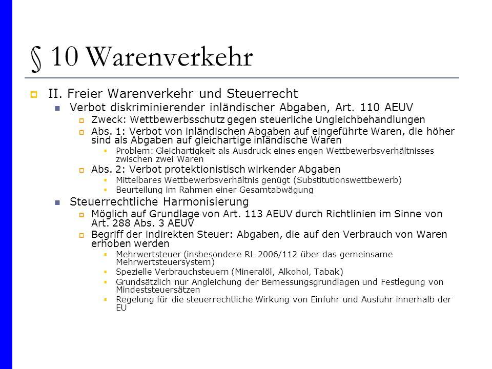 § 10 Warenverkehr II. Freier Warenverkehr und Steuerrecht Verbot diskriminierender inländischer Abgaben, Art. 110 AEUV Zweck: Wettbewerbsschutz gegen