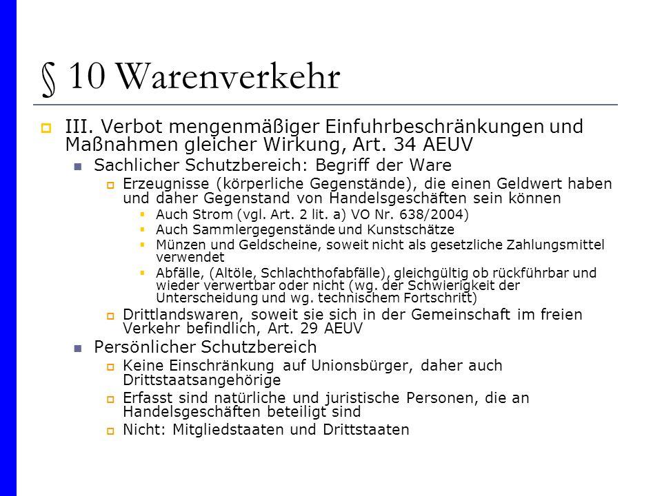 § 10 Warenverkehr III. Verbot mengenmäßiger Einfuhrbeschränkungen und Maßnahmen gleicher Wirkung, Art. 34 AEUV Sachlicher Schutzbereich: Begriff der W