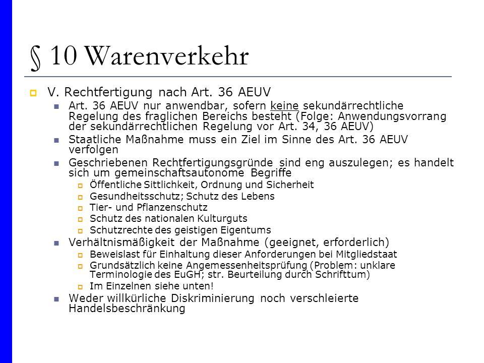 § 10 Warenverkehr V. Rechtfertigung nach Art. 36 AEUV Art. 36 AEUV nur anwendbar, sofern keine sekundärrechtliche Regelung des fraglichen Bereichs bes