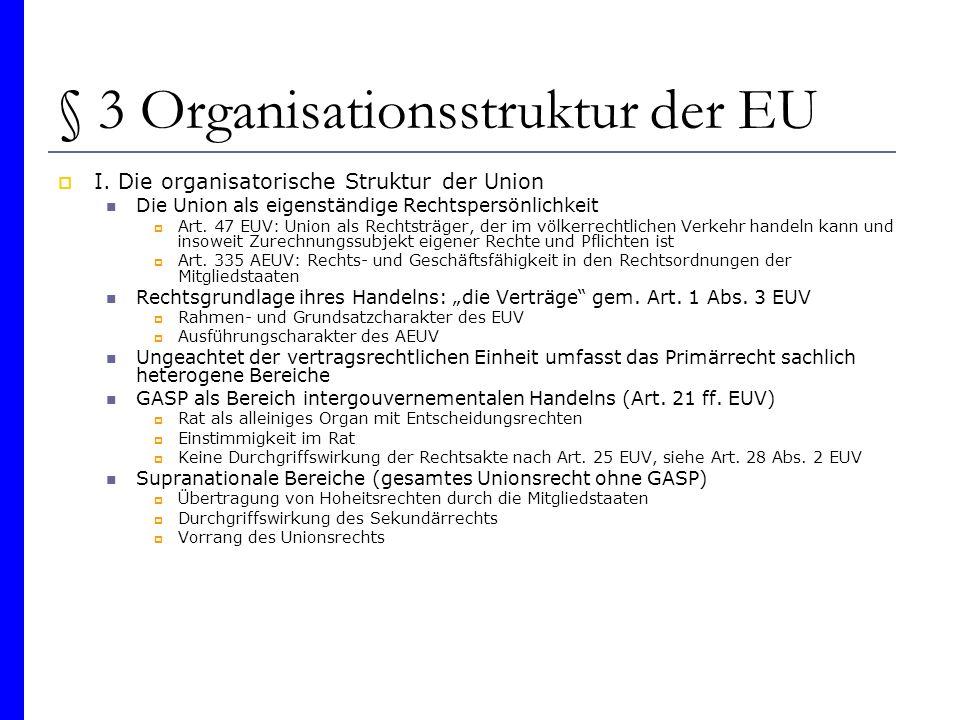 § 3 Organisationsstruktur der EU I. Die organisatorische Struktur der Union Die Union als eigenständige Rechtspersönlichkeit Art. 47 EUV: Union als Re