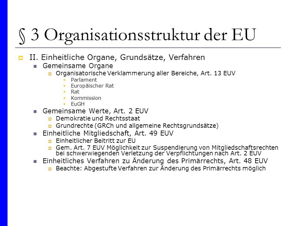 § 3 Organisationsstruktur der EU II. Einheitliche Organe, Grundsätze, Verfahren Gemeinsame Organe Organisatorische Verklammerung aller Bereiche, Art.
