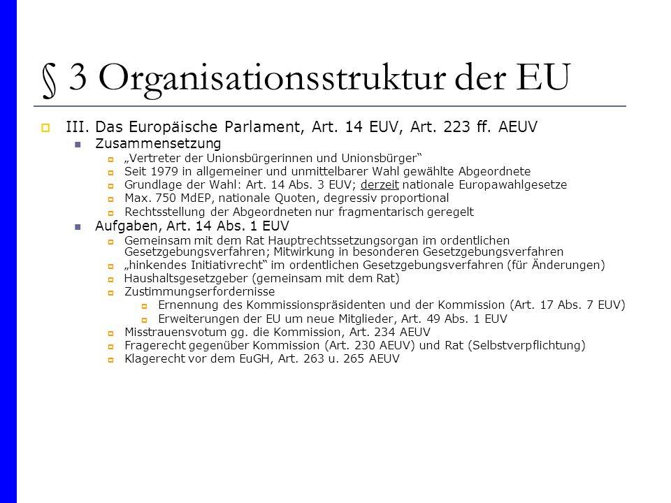 § 3 Organisationsstruktur der EU III. Das Europäische Parlament, Art. 14 EUV, Art. 223 ff. AEUV Zusammensetzung Vertreter der Unionsbürgerinnen und Un