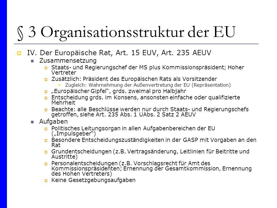 § 3 Organisationsstruktur der EU IV. Der Europäische Rat, Art. 15 EUV, Art. 235 AEUV Zusammensetzung Staats- und Regierungschef der MS plus Kommission
