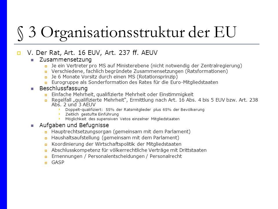 § 3 Organisationsstruktur der EU V. Der Rat, Art. 16 EUV, Art. 237 ff. AEUV Zusammensetzung Je ein Vertreter pro MS auf Ministerebene (nicht notwendig