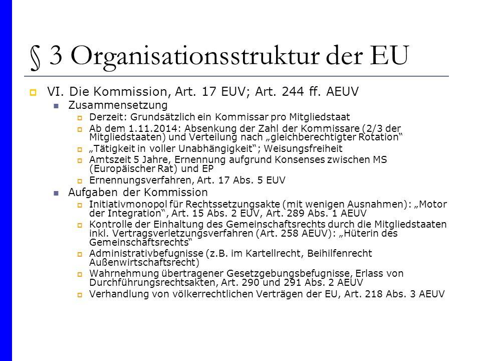 § 3 Organisationsstruktur der EU VI. Die Kommission, Art. 17 EUV; Art. 244 ff. AEUV Zusammensetzung Derzeit: Grundsätzlich ein Kommissar pro Mitglieds