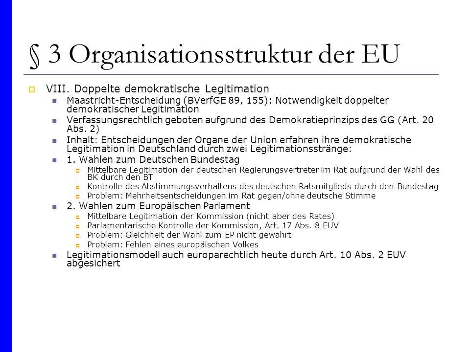 § 3 Organisationsstruktur der EU VIII. Doppelte demokratische Legitimation Maastricht-Entscheidung (BVerfGE 89, 155): Notwendigkeit doppelter demokrat