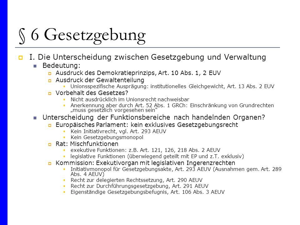 § 6 Gesetzgebung I. Die Unterscheidung zwischen Gesetzgebung und Verwaltung Bedeutung: Ausdruck des Demokratieprinzips, Art. 10 Abs. 1, 2 EUV Ausdruck
