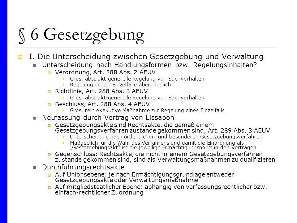 § 6 Gesetzgebung I. Die Unterscheidung zwischen Gesetzgebung und Verwaltung Unterscheidung nach Handlungsformen bzw. Regelungsinhalten? Verordnung, Ar