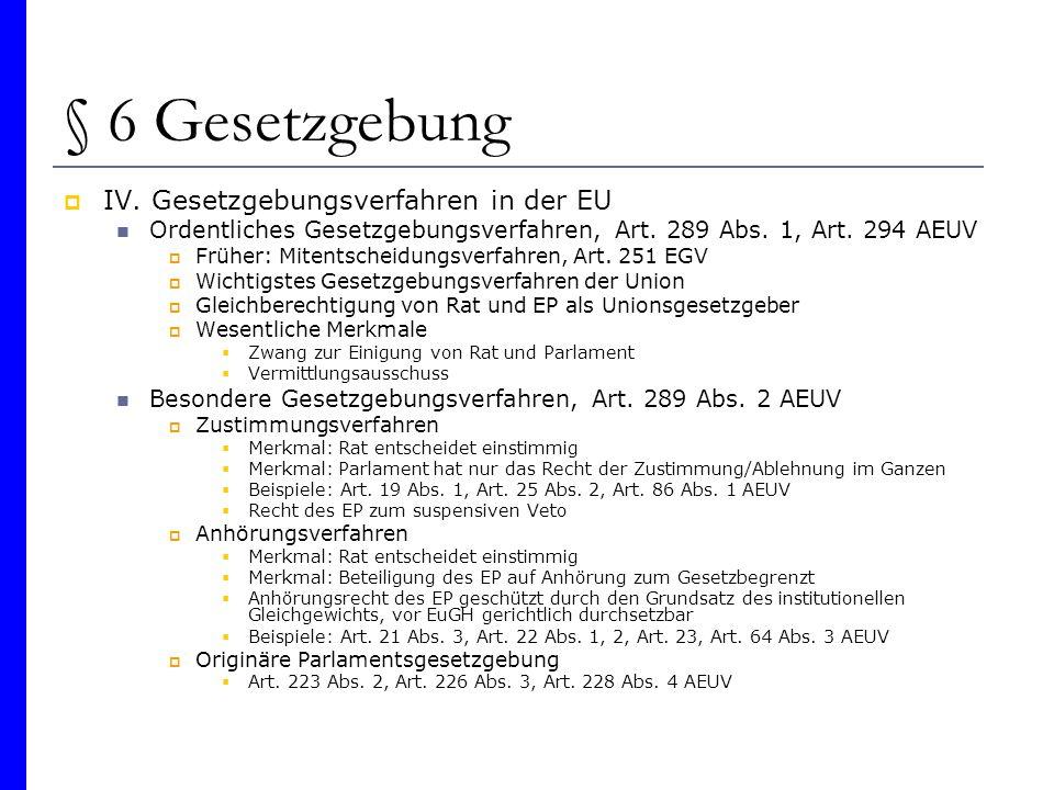 § 6 Gesetzgebung IV. Gesetzgebungsverfahren in der EU Ordentliches Gesetzgebungsverfahren, Art. 289 Abs. 1, Art. 294 AEUV Früher: Mitentscheidungsverf
