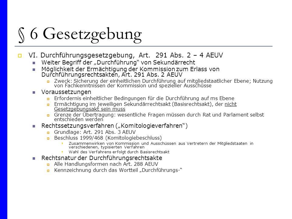 § 6 Gesetzgebung VI. Durchführungsgesetzgebung, Art. 291 Abs. 2 – 4 AEUV Weiter Begriff der Durchführung von Sekundärrecht Möglichkeit der Ermächtigun