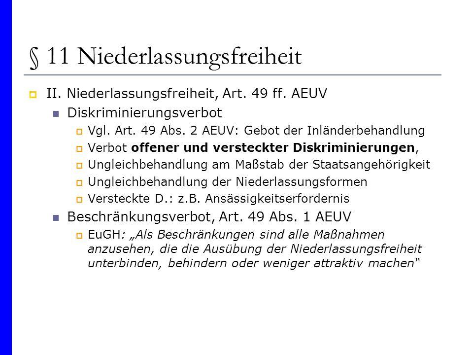 § 11 Niederlassungsfreiheit II. Niederlassungsfreiheit, Art. 49 ff. AEUV Diskriminierungsverbot Vgl. Art. 49 Abs. 2 AEUV: Gebot der Inländerbehandlung