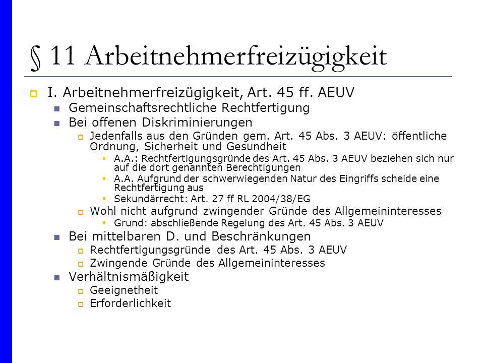 § 11 Arbeitnehmerfreizügigkeit I. Arbeitnehmerfreizügigkeit, Art. 45 ff. AEUV Gemeinschaftsrechtliche Rechtfertigung Bei offenen Diskriminierungen Jed