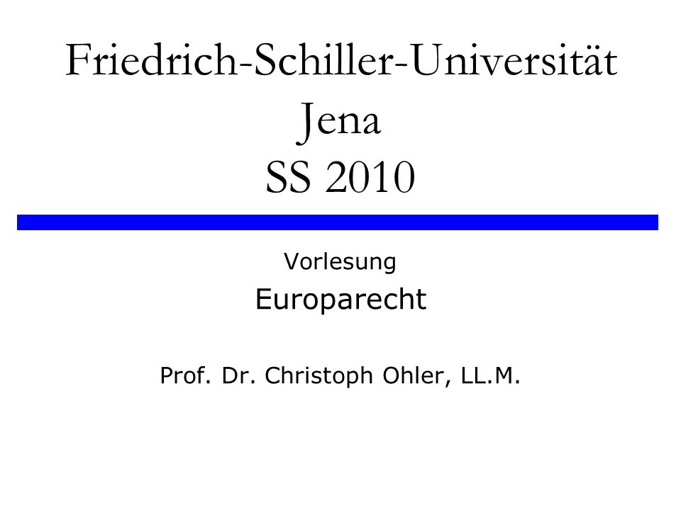 Friedrich-Schiller-Universität Jena SS 2010 Vorlesung Europarecht Prof. Dr. Christoph Ohler, LL.M.