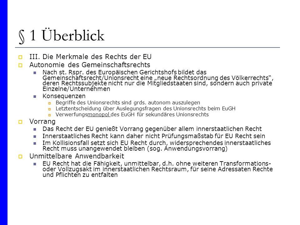§ 1 Überblick III. Die Merkmale des Rechts der EU Autonomie des Gemeinschaftsrechts Nach st. Rspr. des Europäischen Gerichtshofs bildet das Gemeinscha
